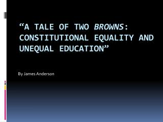 A Tale of Two Browns: Constitutional Equality and Unequal Education