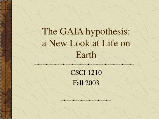 The GAIA hypothesis:  a New Look at Life on Earth