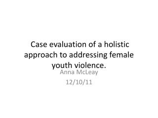 Case evaluation of a holistic approach to addressing female youth violence.