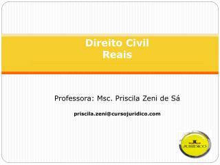 Direito Civil Reais Professora:  Msc . Priscila Zeni de Sá priscila.zeni@cursojuridico