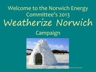 Welcome to the Norwich Energy Committee's 2013 Weatherize Norwich Campaign