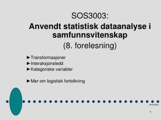 SOS3003:   Anvendt statistisk dataanalyse i samfunnsvitenskap (8. forelesning)  ►Transformasjoner