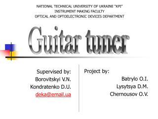 Supervised by : Borovitskyi V . N . Kondratenko D . U . deka@email.ua