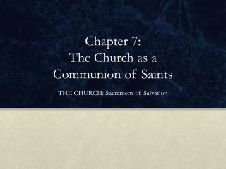 Chapter 7:  The Church as a  Communion of Saints