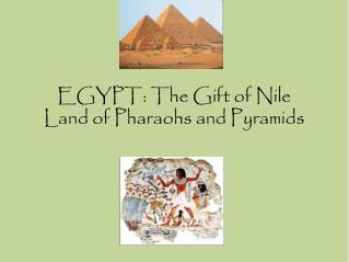 EGYPT: The Gift of Nile Land of Pharaohs and Pyramids