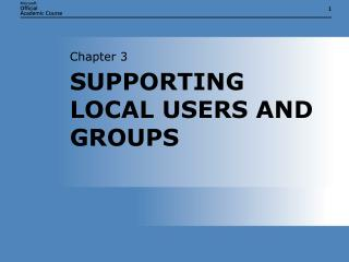 SUPPORTING LOCAL USERS AND GROUPS