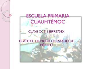 ESCUELA PRIMARIA CUAUHT�MOC