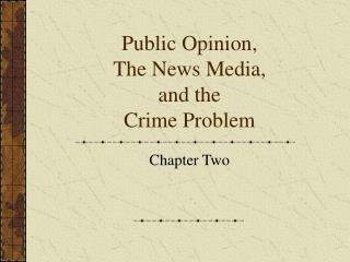Public Opinion,  The News Media, and the  Crime Problem