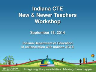 Indiana  CTE New & Newer Teachers Workshop September 18, 2014 Indiana Department of Education