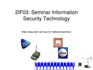 2IF03:  Seminar Information Security Technology security1.win.tue.nl/~bskoric/seminar/