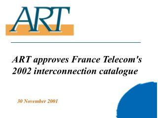 ART approves France Telecom's 2002 interconnection catalogue