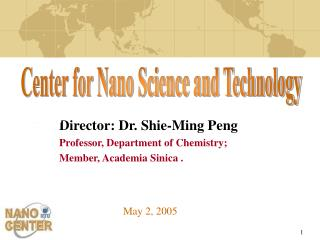 Director: Dr. Shie-Ming Peng Professor, Department of Chemistry; Member, Academia Sinica .