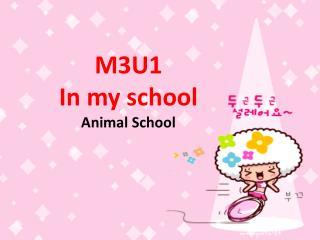 M3U1    In my school Animal School