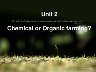 Unit 2  Chemical or Organic farming?