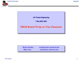 LAT Tracker Engineering 7 May 2004, 2004 TMCM Board Fit-Up on Tray Closeouts