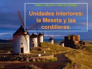 TEMA 2. RELIEVE Y RÍOS DE ESPAÑA. Unidades interiores: la Meseta y las cordilleras.