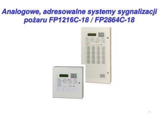 Analogowe, adresowalne systemy sygnalizacji po?aru FP1216C-18 / FP2864C-18