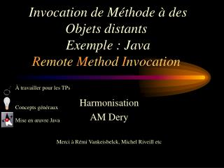 Invocation de Méthode à des Objets distants  Exemple : Java R emote  M ethod  I nvocation