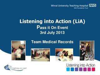 Listening into Action (LiA) P ass it On Event 3rd July 2013 Team Medical Records