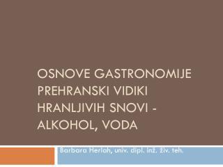 Osnove gastronomije PREHRANSKI VIDIKI HRANLJIVIH  SNOVI -  ALKOHOL, Voda