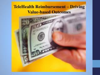 TeleHealth  Reimbursement – Driving Value-based Outcomes