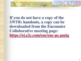 If you do not have a copy of the SWTRs handouts, a copy can be downloaded from the Encounter Collaborative meeting page: