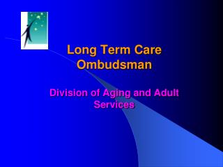 Long Term Care Ombudsman Division of Aging and Adult Services