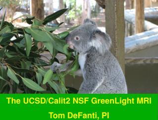 The  UCSD/Calit2  NSF  GreenLight  MRI Tom DeFanti, PI