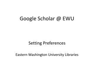 Google Scholar @ EWU