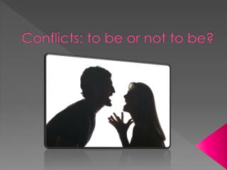 Conflicts: to be or not to be?