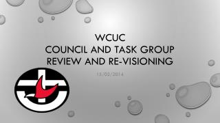 WCUC Council and Task Group Review  and  Re-visioning