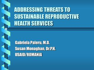 ADDRESSING THREATS TO SUSTAINABLE REPRODUCTIVE HEALTH SERVICES