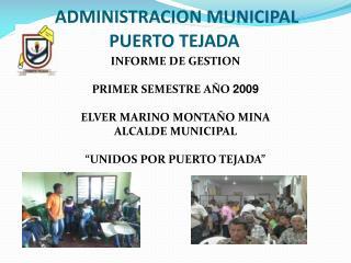 ADMINISTRACION MUNICIPAL  PUERTO TEJADA