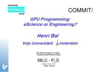 GPU  Programming: eScience or  Engineering ?