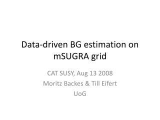 Data-driven BG estimation on  mSUGRA  grid