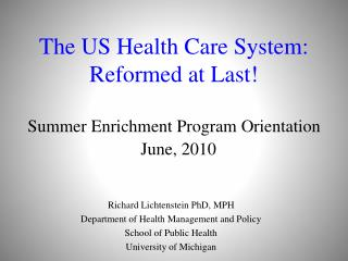 The US Health Care System: Reformed at Last! Summer Enrichment Program Orientation  June, 2010