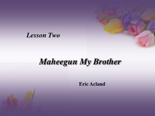 Maheegun My Brother