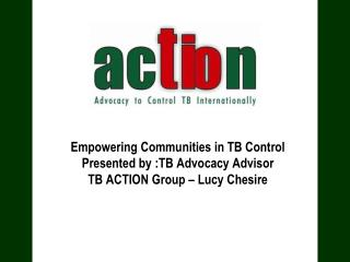 Empowering Communities in TB Control Presented by :TB Advocacy Advisor