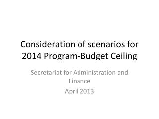 Consideration of scenarios for 2014 Program-Budget Ceiling