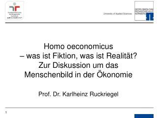 Homo oeconomicus    was ist Fiktion, was ist Realit t Zur Diskussion um das Menschenbild in der  konomie   Prof. Dr. Kar