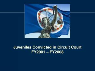 Juveniles Convicted in Circuit Court FY2001 – FY2008