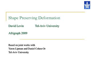 Shape Preserving Deformation David Levin               Tel-Aviv University Afrigraph 2009