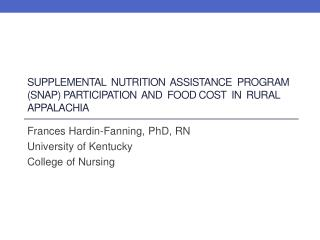 Frances Hardin-Fanning, PhD, RN University of Kentucky College of Nursing