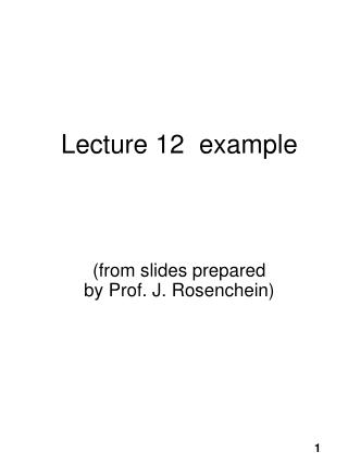 Lecture 12  example (from slides prepared by Prof. J. Rosenchein)