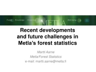 Recent developments  and future challenges in  Metla's forest  statistics