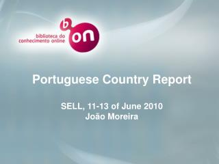 Portuguese Country Report SELL, 11-13 of June 2010 João Moreira
