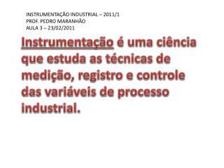 INSTRUMENTAÇÃO INDUSTRIAL – 2011/1 PROF. PEDRO MARANHÃO AULA 3 – 23/02/2011