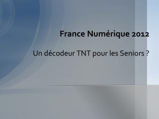 France Numérique 2012 Un décodeur TNT pour les Seniors ?