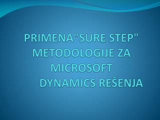 """PRIMENA""""SURE STEP"""" METODOLOGIJE ZA MICROSOFT        DYNAMICS REŠENJA"""