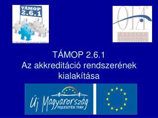 TÁMOP 2.6.1 Az akkreditáció rendszerének kialakítása
